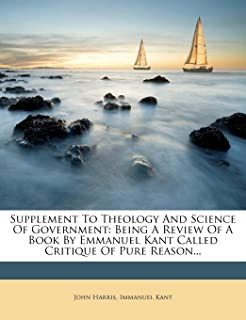 Supplement to Theology and Science of Government: Being a Review of a Book by Emmanuel Kant Called Critique of Pure Reason...