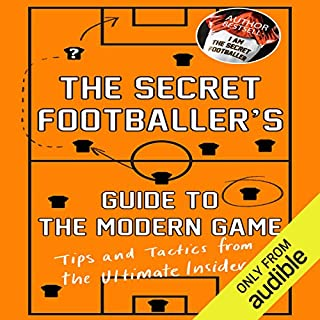 The Secret Footballer's Guide to the Modern Game                   By:                                                                                                                                 The Secret Footballer                               Narrated by:                                                                                                                                 Damian Lynch                      Length: 5 hrs and 53 mins     84 ratings     Overall 4.4