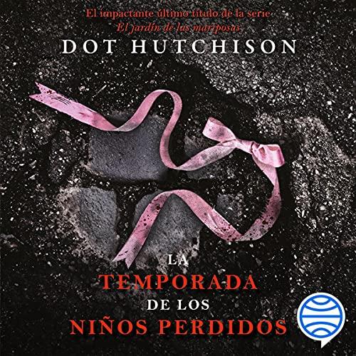 La temporada de los niños perdidos Audiobook By Dot Hutchison cover art