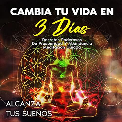 Download Cambia Tu Vida en Tres Días [Change Your Life in Three Days]: (Decretos Poderosos de Prosperidad y audio book