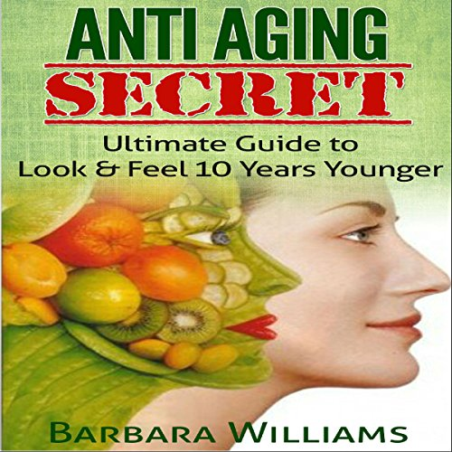 Anti-Aging Secret: Ultimate Guide to Look & Feel 10 Years Younger audiobook cover art