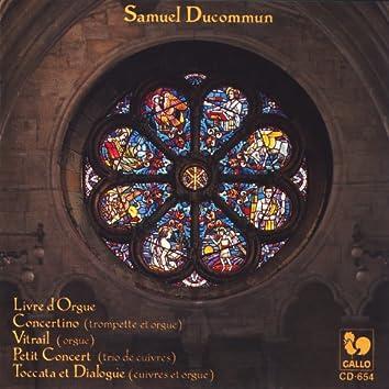 Samuel Ducommun: Livre d'Orgue, Concertino, Vitrail, Petit concert, Toccata et Dialogue
