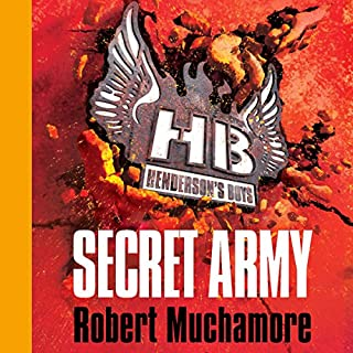 Henderson's Boys: Secret Army                   By:                                                                                                                                 Robert Muchamore                               Narrated by:                                                                                                                                 Simon Scardifield                      Length: 5 hrs and 30 mins     7 ratings     Overall 4.3