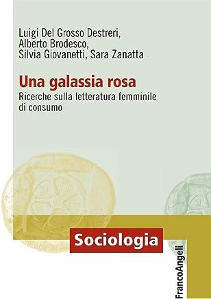 Una galassia rosa. Ricerche sulla letteratura femminile di consumo (Sociologia Vol. 659)