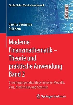 Moderne Finanzmathematik � Theorie und praktische Anwendung Band 2: Erweiterungen des Black-Scholes-Modells, Zins, Kreditrisiko und Statistik (Studienb�cher Wirtschaftsmathematik)