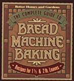The Complete Guide to Bread Machine Baking: Recipes for 1 1/2- and...
