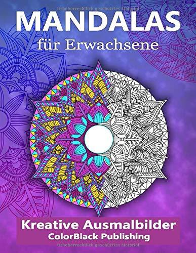 Mandalas für Erwachsene: Kreative Ausmalbilder - Wandle Stress in Entspannung um - [BONUS - 50 weitere Mandalas zum ausdrucken als PDF]