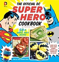 The Official DC Super Hero Cookbook: 50+ Simple, Healthy, Tasty Recipes for Growing Super Heroes (DC Super Heroes) by Mead, Matthew (2013) Hardcover