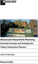 Advanced Interpretive Planning: Essential Concepts and Strategies for Today's Interpretive Planners