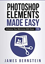 Photoshop Elements Made Easy: Enhance Your Memories With Ease (Computers Made Easy)