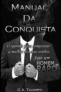 Manual da Conquista: O segredo para conquistar a mulher dos seus sonhos: 1