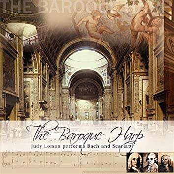 The Baroque Harp - Judy Loman Performs Bach And Scarlatti