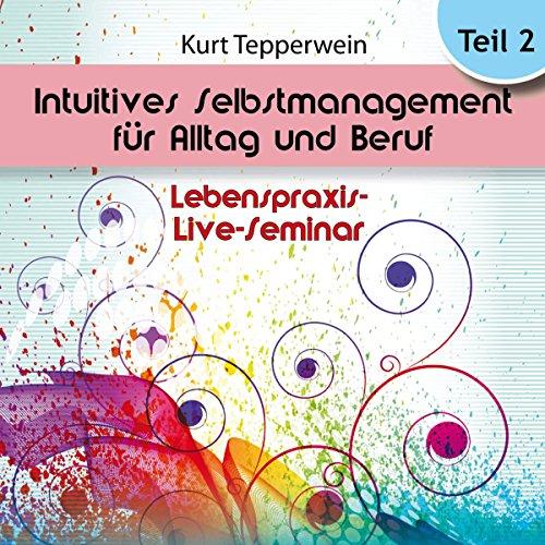 Intuitives Selbst-Management für Alltag und Beruf: Teil 2 (Lebenspraxis-Live-Seminar) Titelbild