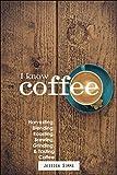 I Know Coffee: Harvesting, Blending, Roasting, Brewing, Grinding & Tasting Coffee