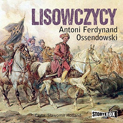 Lisowczycy                   By:                                                                                                                                 Antoni Ferdynand Ossendowski                               Narrated by:                                                                                                                                 Slawomir Holland                      Length: 8 hrs and 23 mins     Not rated yet     Overall 0.0