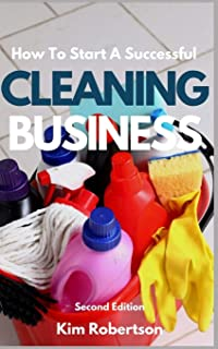 How To Start A Successful Cleaning Business: The Essential Guide To Starting A Cleaning Business