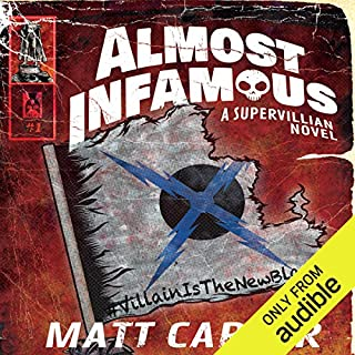 Almost Infamous     A Supervillain Novel              Written by:                                                                                                                                 Matt Carter                               Narrated by:                                                                                                                                 Nicholas Techosky                      Length: 9 hrs and 51 mins     1 rating     Overall 4.0