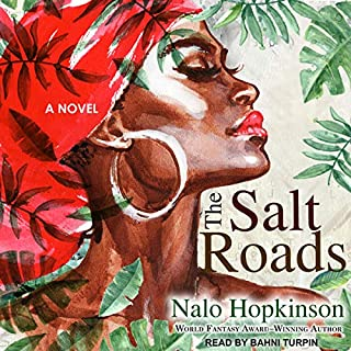 The Salt Roads                   By:                                                                                                                                 Nalo Hopkinson                               Narrated by:                                                                                                                                 Bahni Turpin                      Length: 13 hrs and 14 mins     137 ratings     Overall 4.0