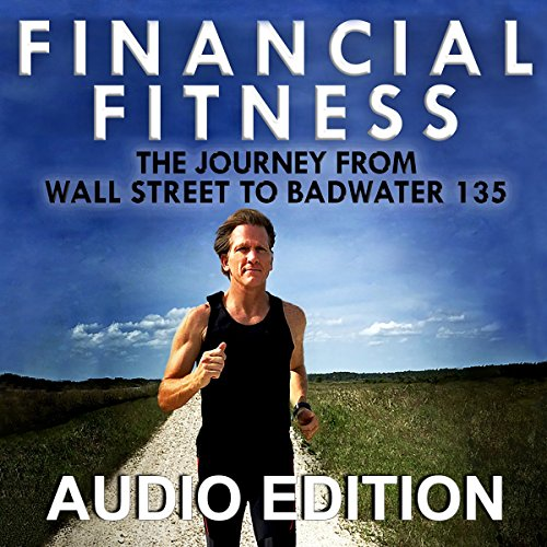 Financial Fitness     The Journey from Wall Street to Badwater 135              By:                                                                                                                                 William Corley                               Narrated by:                                                                                                                                 William Corley                      Length: 4 hrs and 57 mins     4 ratings     Overall 5.0