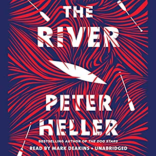 The River     A Novel              By:                                                                                                                                 Peter Heller                               Narrated by:                                                                                                                                 Mark Deakins                      Length: 7 hrs and 18 mins     289 ratings     Overall 4.2