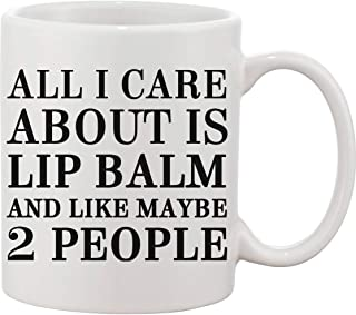 "Tazza in ceramica con scritta ""All I Care About is Lip Balm and Like Maybe 2 People"