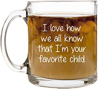 Fathers Day Mothers Day Gifts from Daughter Son   I Love How We All Know That I'm Your Favorite Child   13 oz Glass Coffee Mug   Funny Mugs for Moms Dads, Novelty Coffee Mug   Dad Mom Gift Present