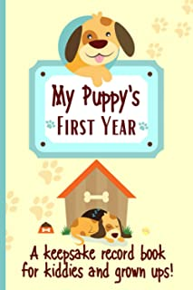 My Puppy's First Year A keepsake Record Book For Kiddies And Grown Ups!: 'New' Dog Weekly Planner Book To Document Special...