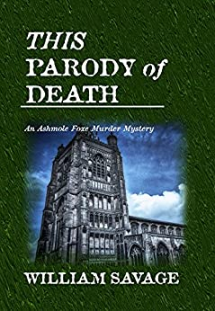 This Parody of Death: An Ashmole Foxe Georgian Mystery by [William Savage]