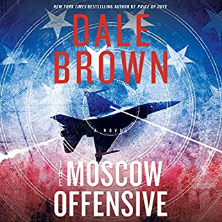 The Moscow Offensive     Patrick McLanahan              Written by:                                                                                                                                 Dale Brown                               Narrated by:                                                                                                                                 Ryan Burke                      Length: 13 hrs and 29 mins     2 ratings     Overall 5.0
