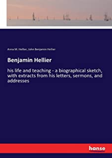 Benjamin Hellier: his life and teaching - a biographical sketch, with extracts from his letters, sermons, and addresses