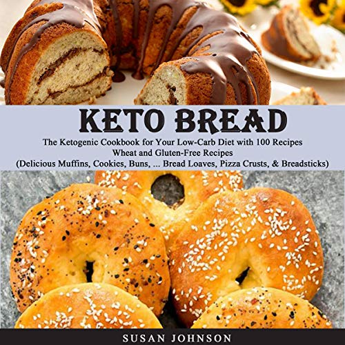 Keto Bread: Thе Kеtоgеniс Cookbook fоr Yоur Lоw-Cаrb Diеt with 100 Rесiреѕ Wheat and Gluten-Free Recipes audiobook cover art