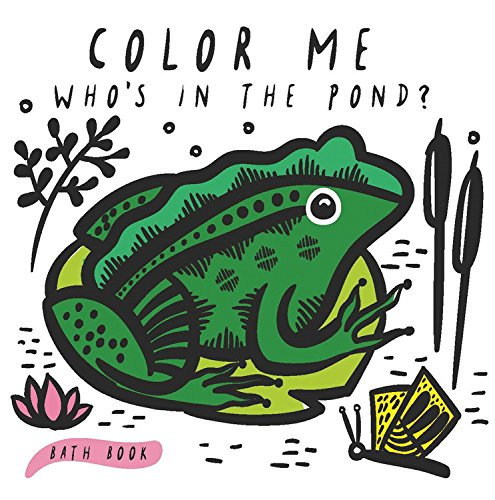 Color Me: Who's in the Pond?: Baby's First Bath Book (Wee Gallery)