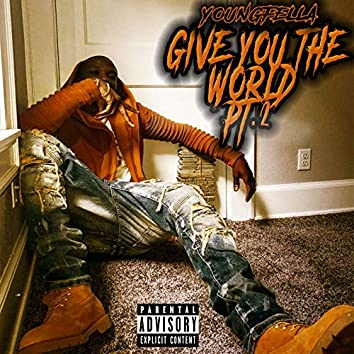 Give You the World Pt2