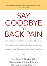 Say Goodbye to Back Pain: Overlooked Scientific Discoveries Reveal Powerful New Solutions for Back Pain, Sciatica, and Stenosis No Matter What Treatments Have Failed You Before