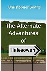 The Alternate Adventures of Halesowen (Alternate Halesowen and Beyond Book 1) Kindle Edition