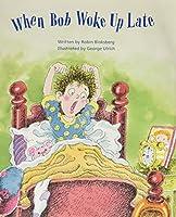 When Bob Woke Up Late 0813620848 Book Cover