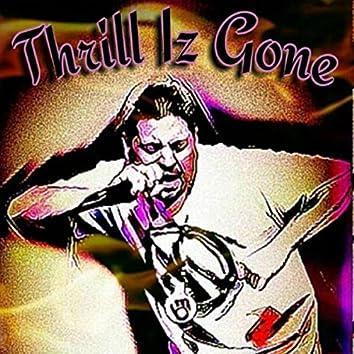 Thrill Iz Gone