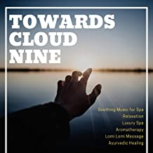 Towards Cloud Nine (Soothing Music For Spa, Relaxation, Luxury Spa, Aromatherapy, Lomi Lomi Massage, Ayurvedic Healing)