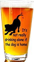 It's Not Really Drinkinking Alone If The Dog Is Home - Funny Drinking Glass Makes Perfect Gift Ideas For Moms Dads Grandparents Dog Lovers Great Christmas And Holiday Gifts For Homes Large Wine Beer