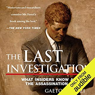 The Last Investigation     A Former Federal Investigator Reveals the Conspiracy to Kill JFK              By:                                                                                                                                 Gaeton Fonzi                               Narrated by:                                                                                                                                 Noah Michael Levine                      Length: 19 hrs and 21 mins     106 ratings     Overall 4.4