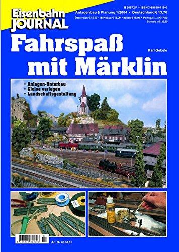 Fahrspaß mit Märklin - Anlagen-Unterbau, Gleise verlegen, Landschaftsgestaltung - Anlagenbau & Planung 1-2004 (Anlagenbau & Planung des Eisenbahn-Journals)
