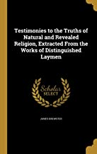Testimonies to the Truths of Natural and Revealed Religion, Extracted from the Works of Distinguished Laymen