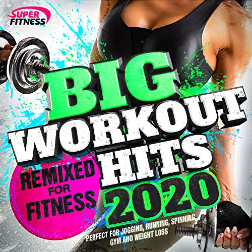 Big Workout Hits 2020 - Remixed for Fitness (Perfect for Jogging, Running, Spinning, Gym and Weight Loss)