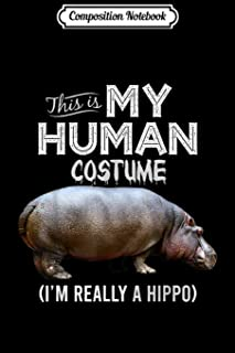 Composition Notebook: This Is My Human Costume Hippo Lover Halloween Journal/Notebook Blank Lined Ruled 6x9 100 Pages