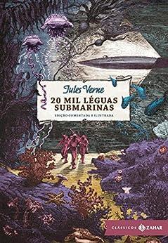 20 mil léguas submarinas: edição comentada e ilustrada (Clássicos Zahar) por [Jules Verne, Rodrigo Lacerda - apresentação, André Telles - notas]