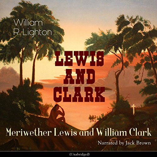 Lewis and Clark: Meriwether Lewis and William Clark audiobook cover art