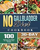 No Gallbladder Diet Cookbook: 100 Delicious and Healthy No Gallbladder Diet Recipes with 30-Day Meal Plan for Gallbladder Disorder