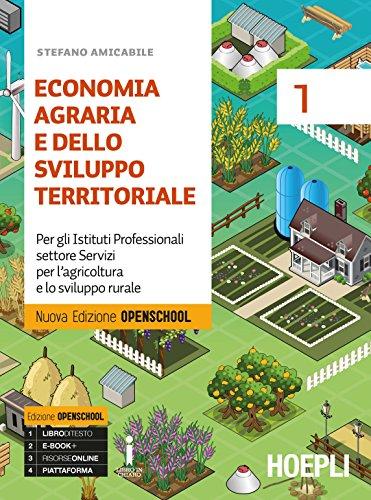 Economia agraria e dello sviluppo territoriale. Ediz. Openschool. Per gli Ist. professionali per l'agricoltura. Con ebook. Con espansione online: 1