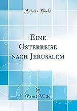 Eine Osterreise nach Jerusalem (Classic Reprint) (German Edition)