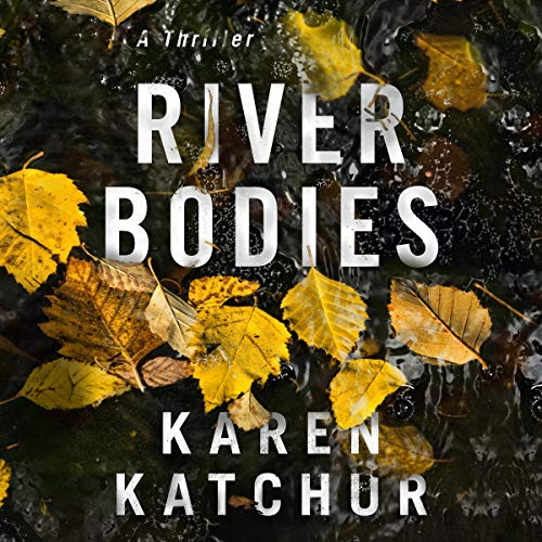 River Bodies Audiobook By Karen Katchur cover art